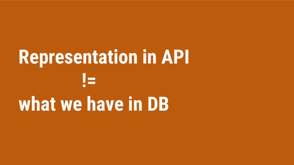 Representation in API != what we have in DB