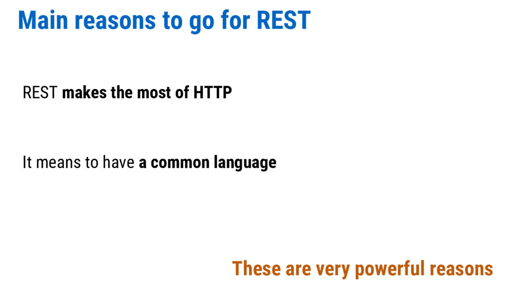 Main reasons to go for REST REST makes the most...