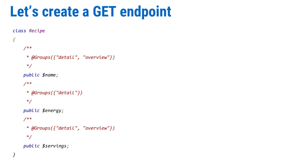 Let's create a GET endpoint class Recipe { /** ...