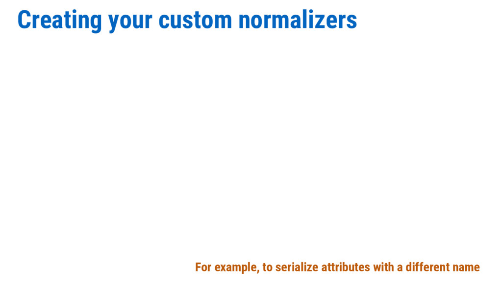Creating your custom normalizers For example, t...