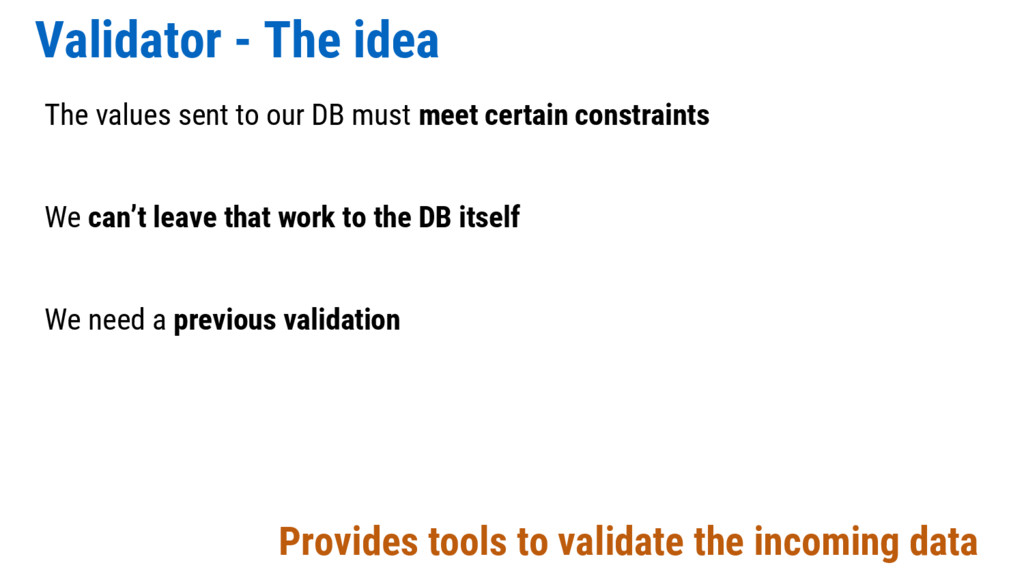 Validator - The idea The values sent to our DB ...
