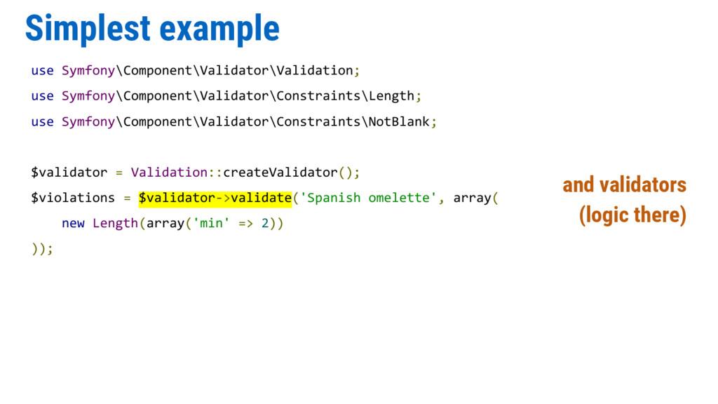 Simplest example use Symfony\Component\Validato...