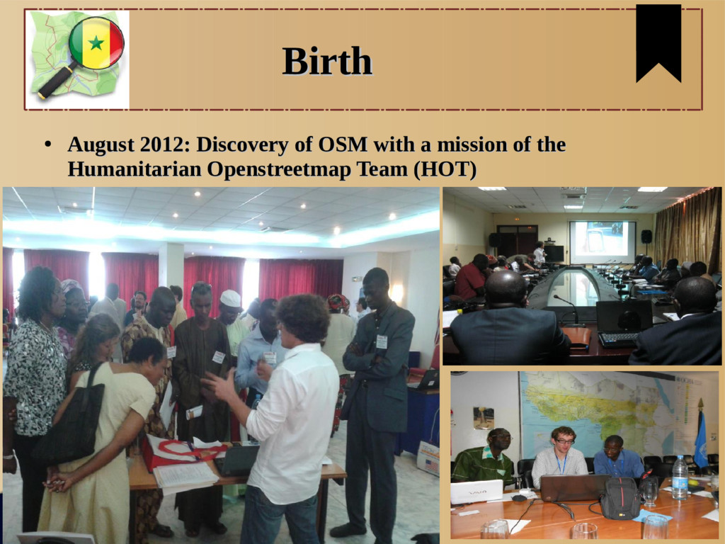 Birth Birth ● August 2012: Discovery of OSM wit...