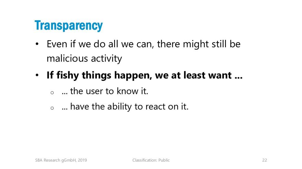 Classification: Public 22 Transparency • Even i...