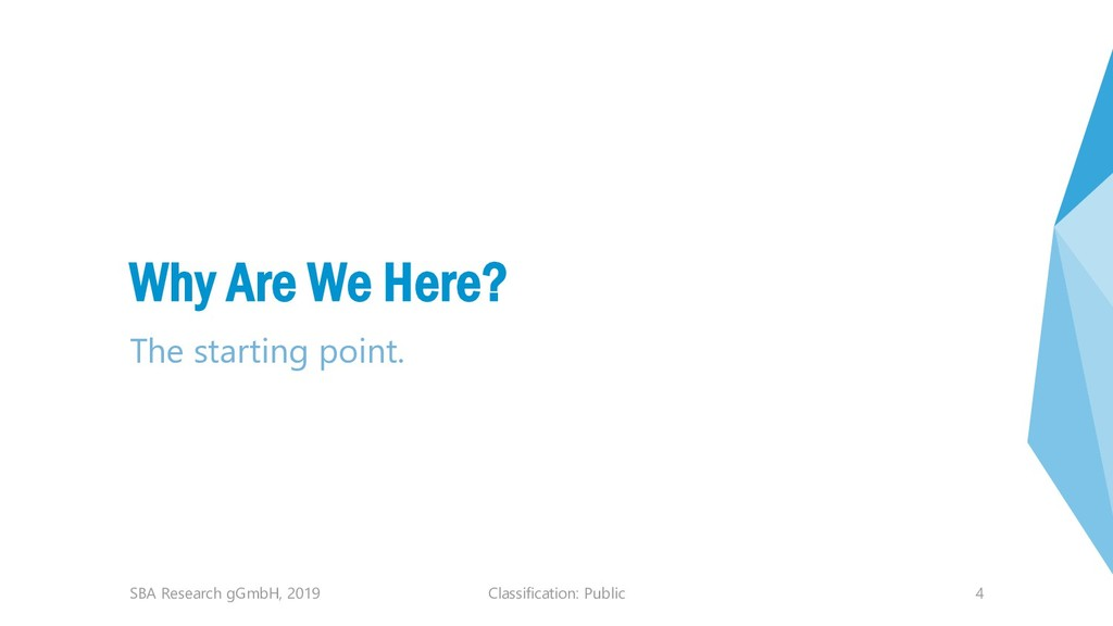 Classification: Public 4 Why Are We Here? The s...
