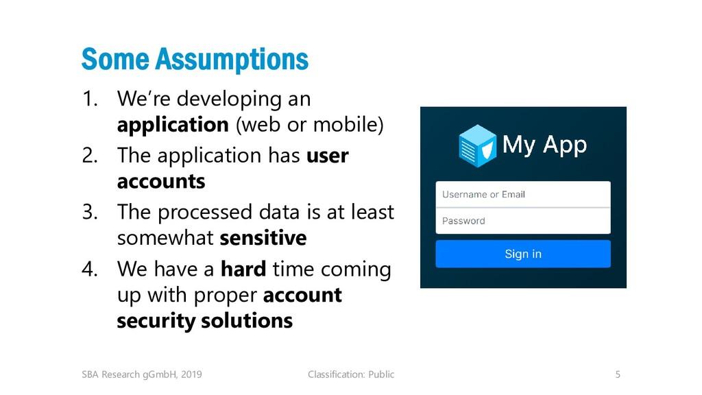 Classification: Public 5 Some Assumptions 1. We...