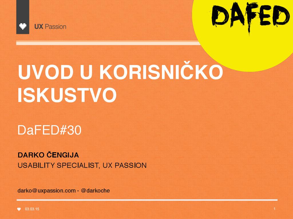 UVOD U KORISNIČKO ISKUSTVO  DaFED#30 03.03.15...