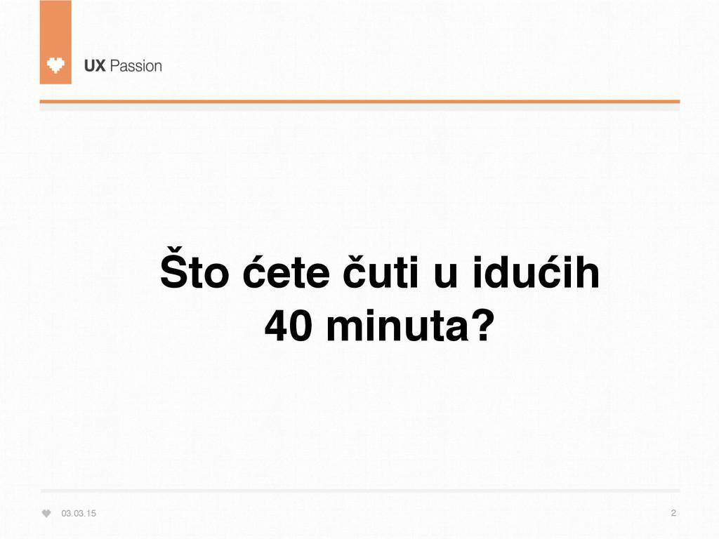 03.03.15 2 Što ćete čuti u idućih  40 minuta?