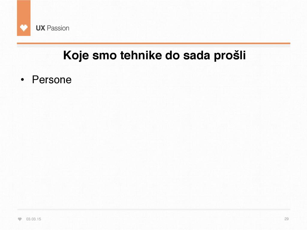 03.03.15 29 • Persone Koje smo tehnike do sada...