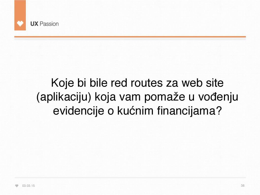 03.03.15 38 Koje bi bile red routes za web site...