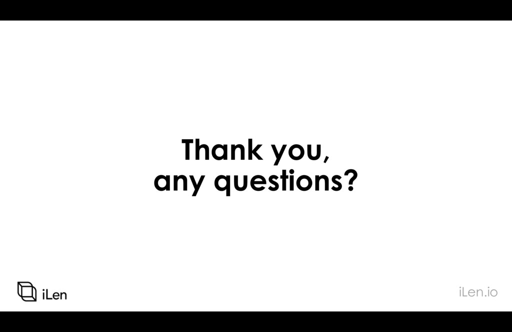 Thank you, any questions? iLen.io