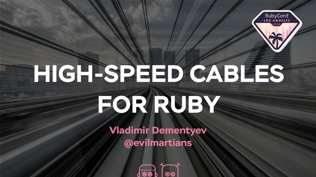 HIGH-SPEED CABLES FOR RUBY Vladimir Dementyev @...