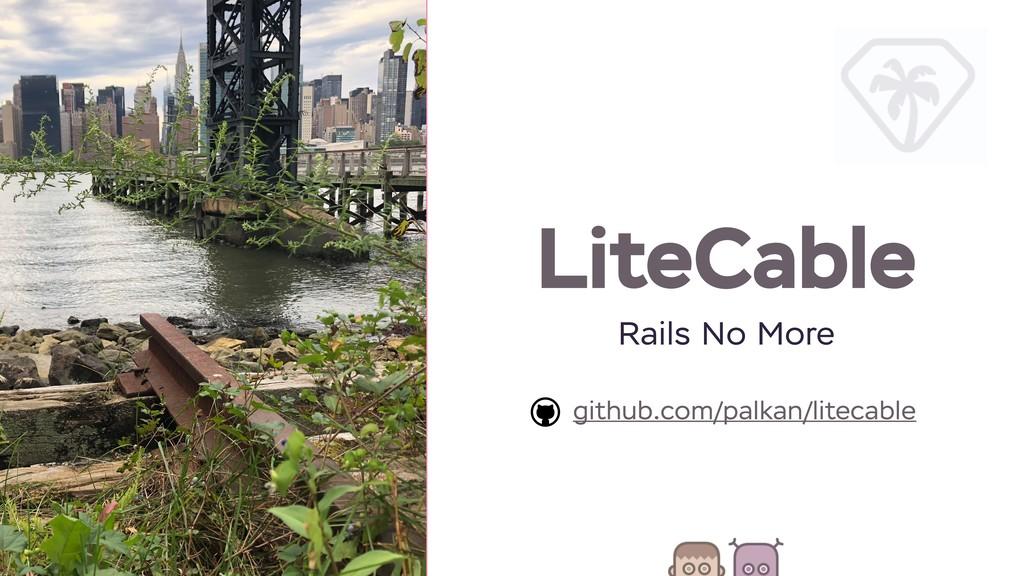LiteCable github.com/palkan/litecable Rails No ...