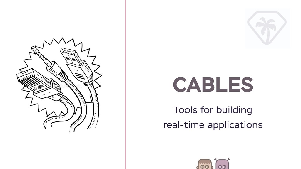 CABLES Tools for building real-time applications