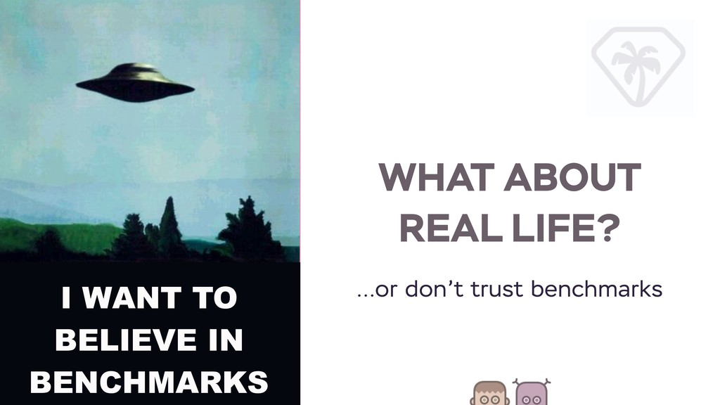 WHAT ABOUT REAL LIFE? …or don't trust benchmark...