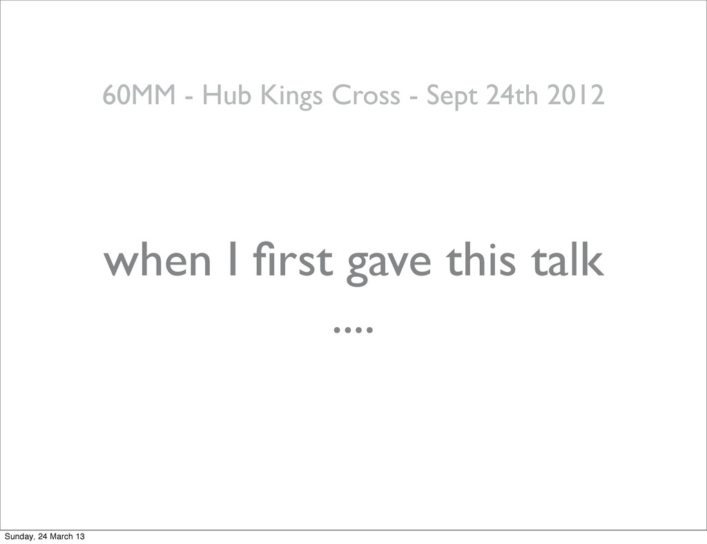 when I first gave this talk .... 60MM - Hub King...