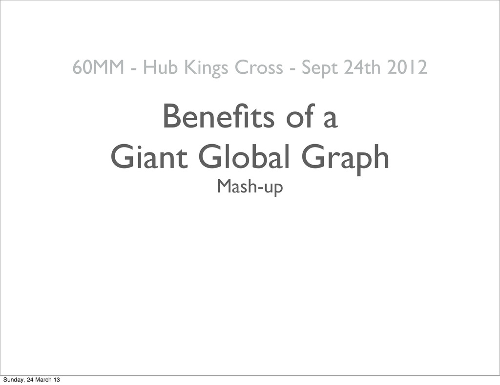 26 Benefits of a Giant Global Graph Mash-up 60MM...