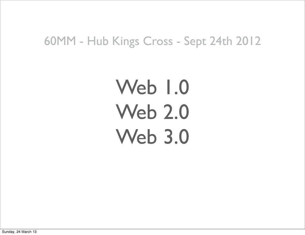 Web 1.0 Web 2.0 Web 3.0 60MM - Hub Kings Cross ...