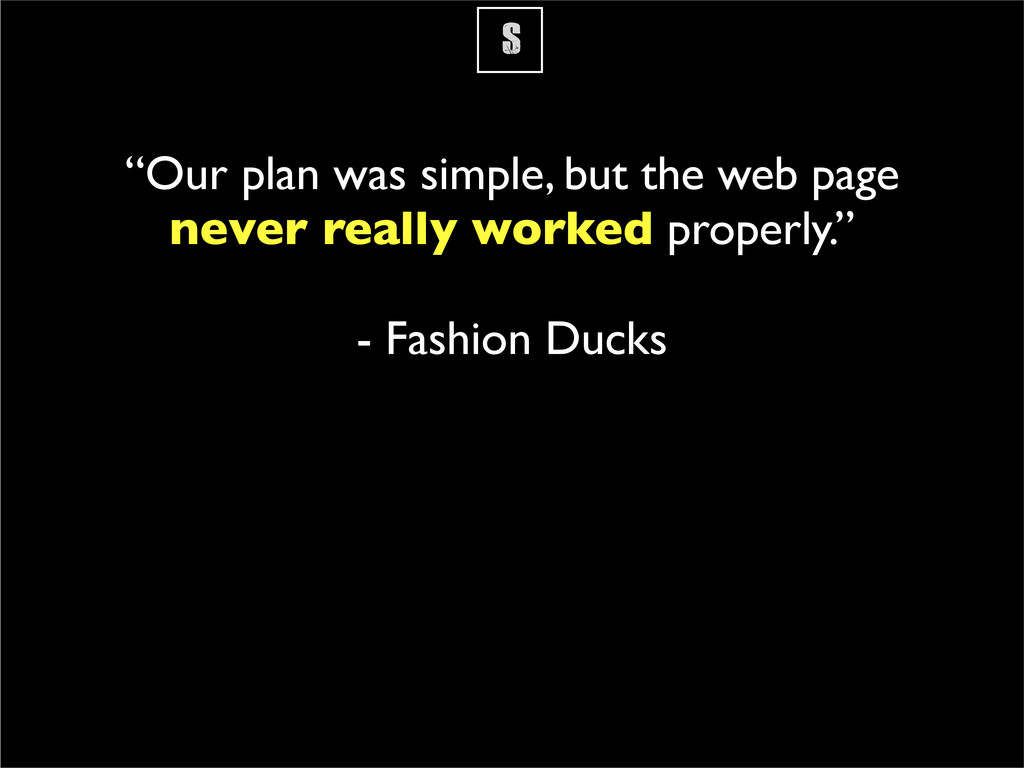 """S """"Our plan was simple, but the web page never ..."""