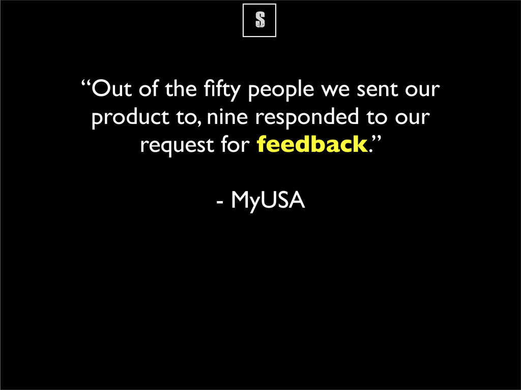 """S """"Out of the fifty people we sent our product t..."""