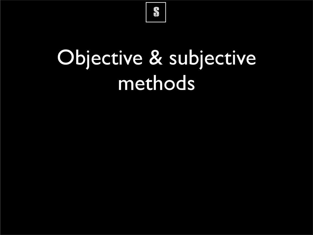 S Objective & subjective methods