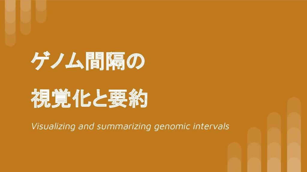 ゲノム間隔の 視覚化と要約 Visualizing and summarizing genom...