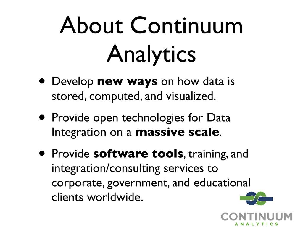 About Continuum Analytics • Develop new ways on...