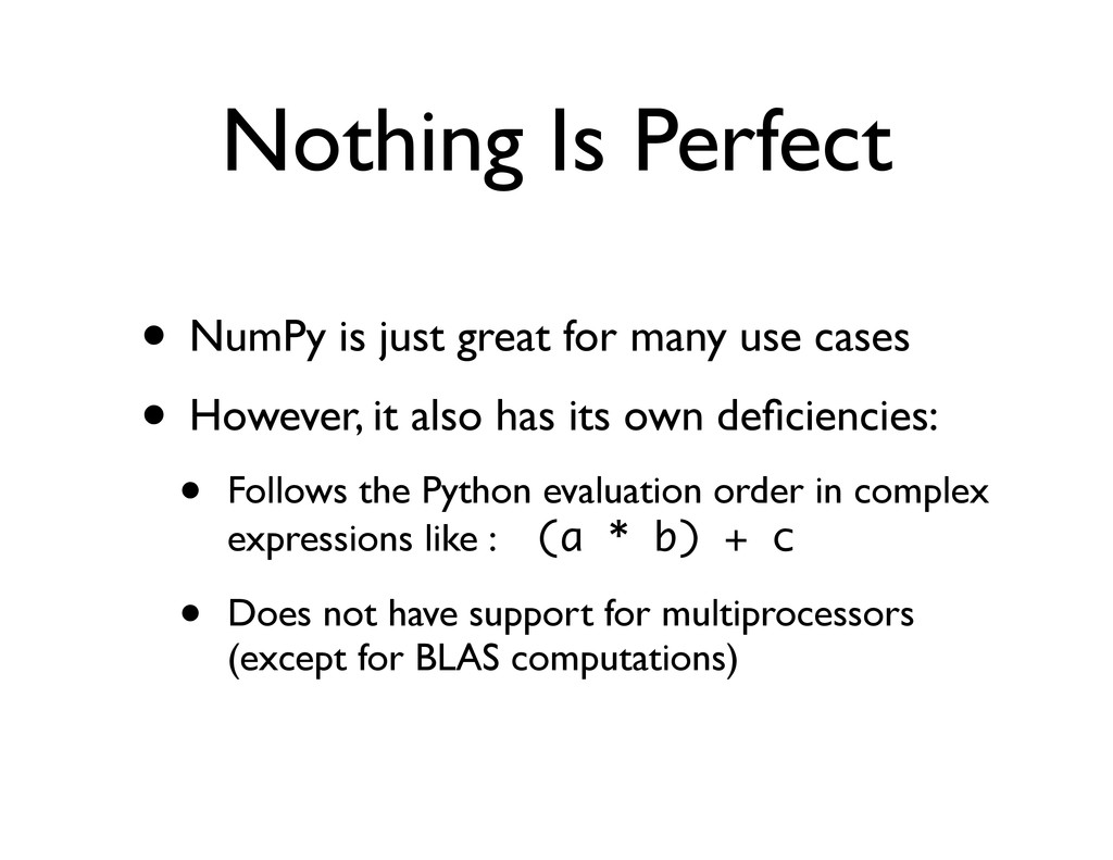 Nothing Is Perfect • NumPy is just great for ma...