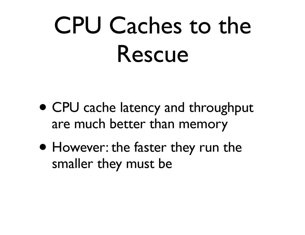 CPU Caches to the Rescue • CPU cache latency an...