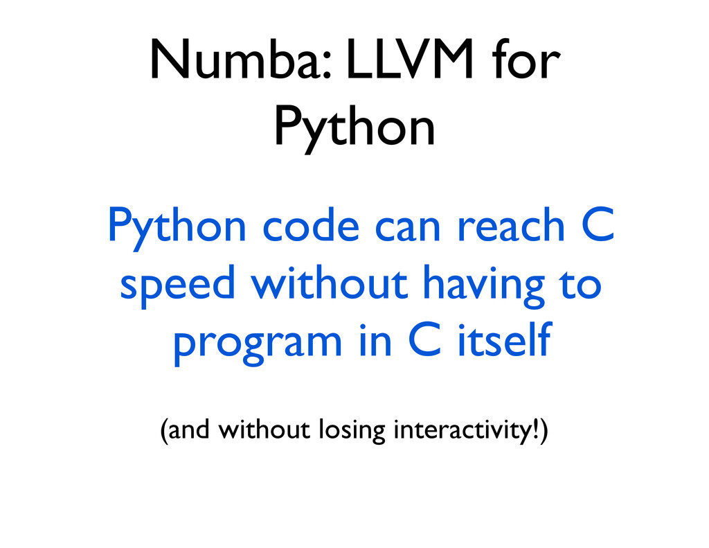 Numba: LLVM for Python Python code can reach C ...