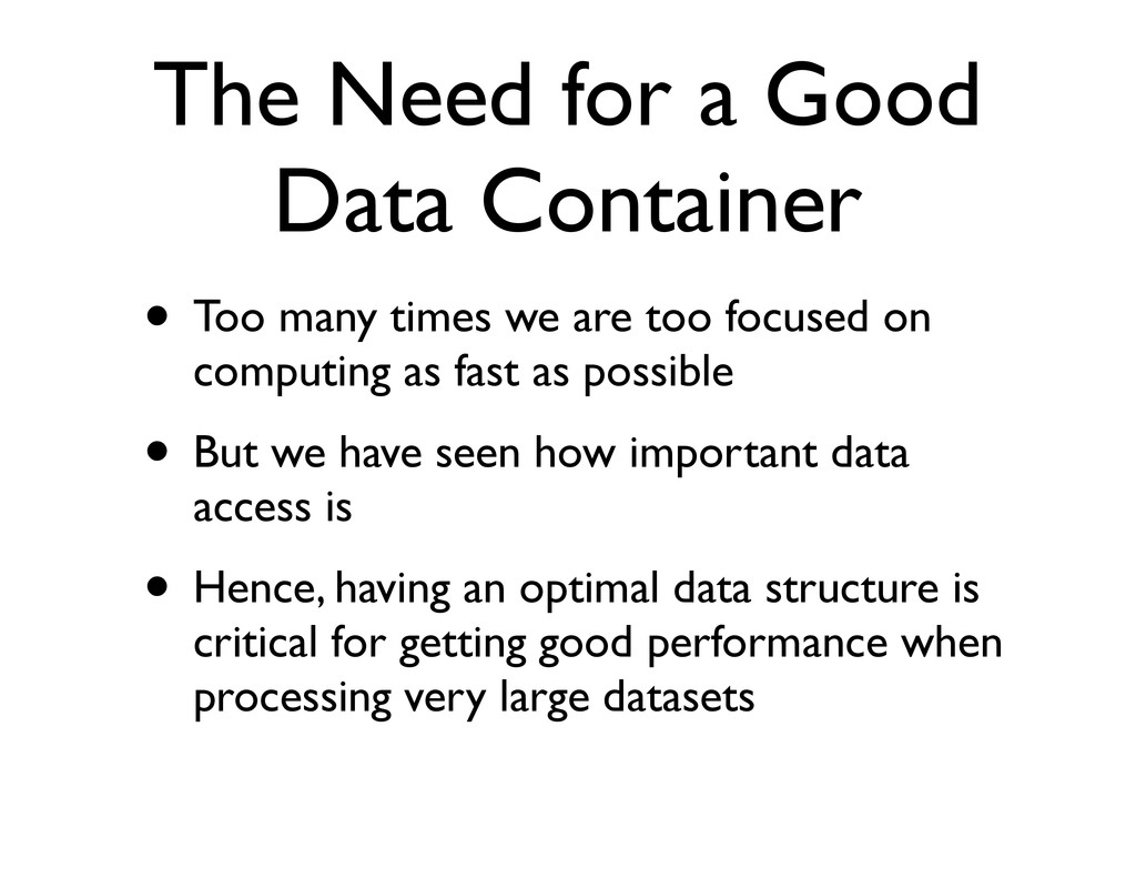 The Need for a Good Data Container • Too many t...