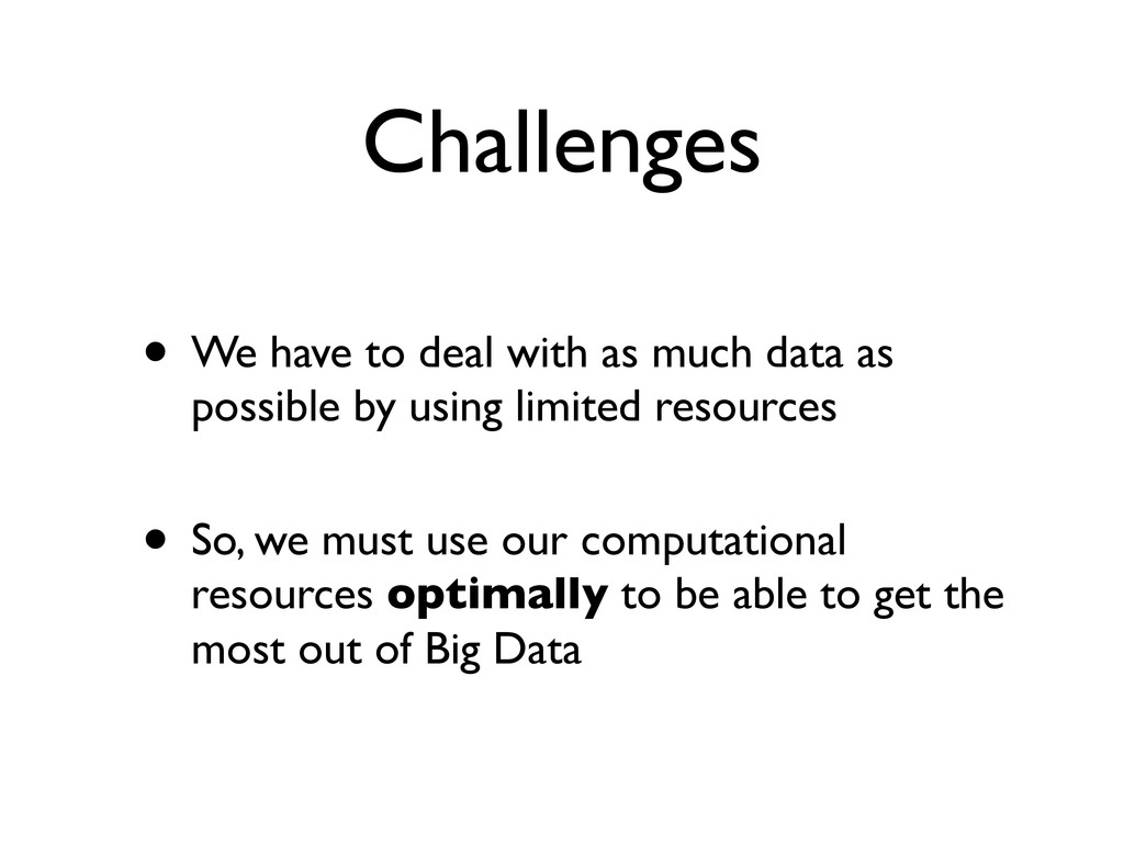 Challenges • We have to deal with as much data ...