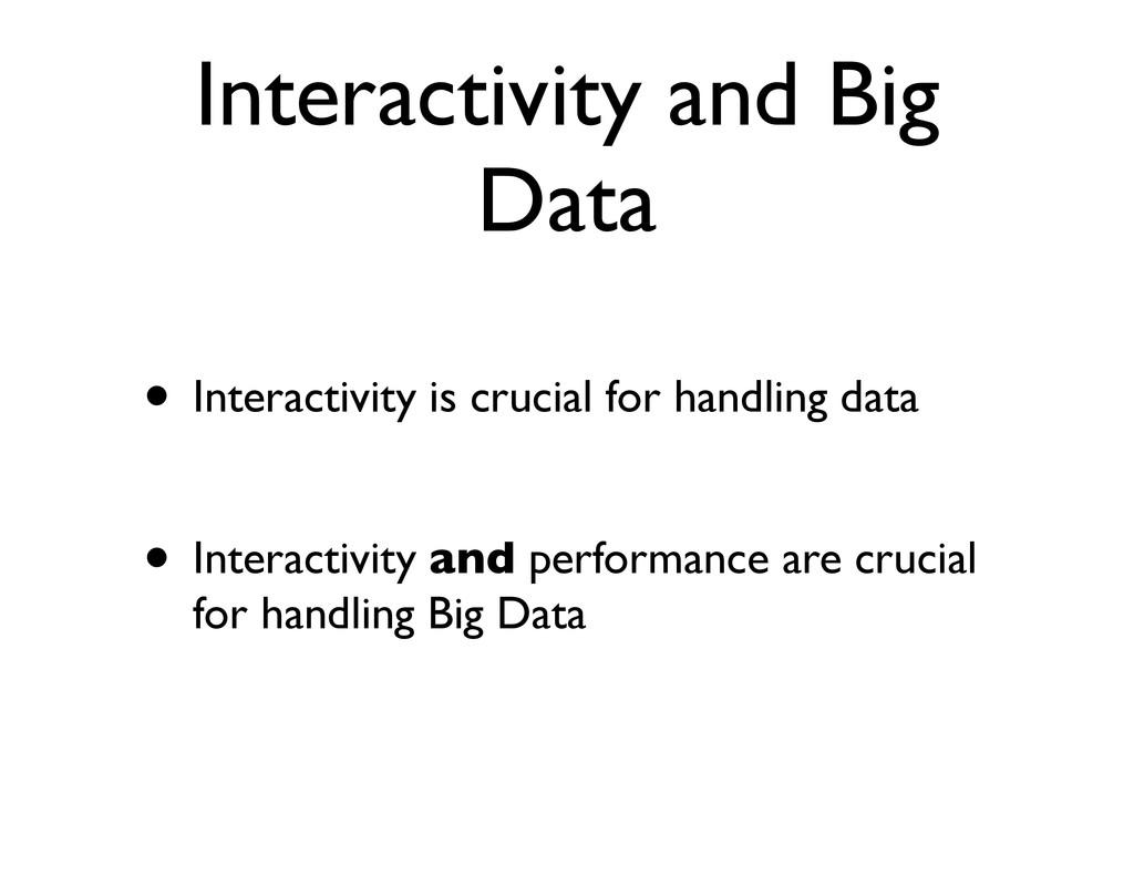 Interactivity and Big Data • Interactivity is c...
