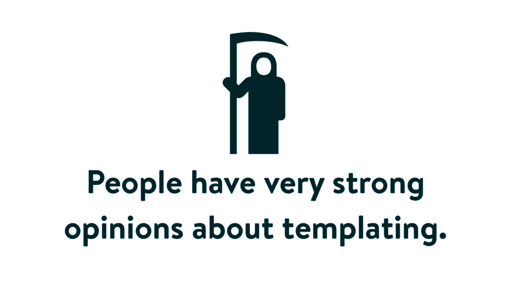 People have very strong opinions about templati...