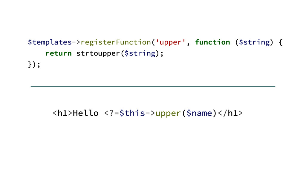 $templates->registerFunction('upper', function ...