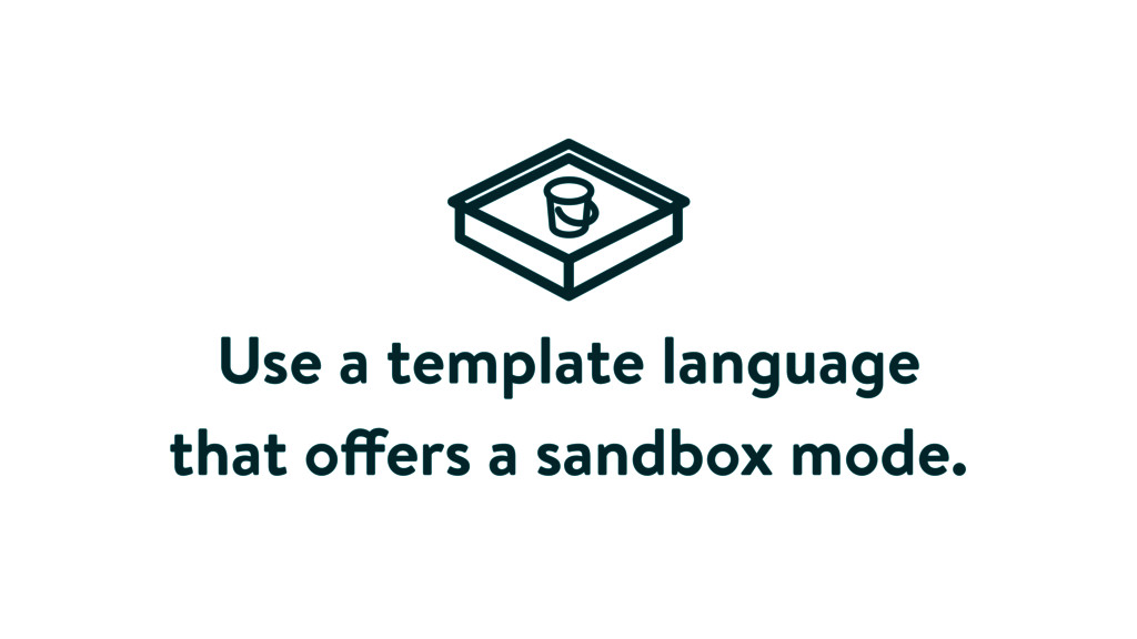 Use a template language that offers a sandbox m...