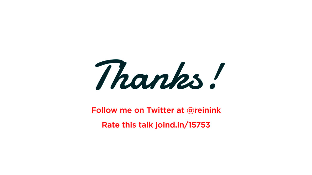 Follow me on Twitter at @reinink Rate this talk...