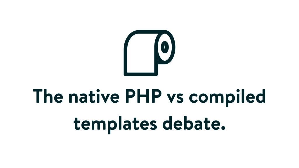 The native PHP vs compiled templates debate.