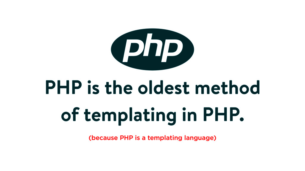 PHP is the oldest method of templating in PHP. ...
