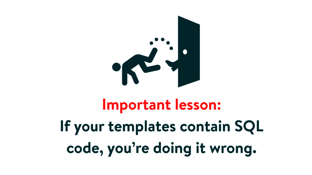 Important lesson: If your templates contain SQL...
