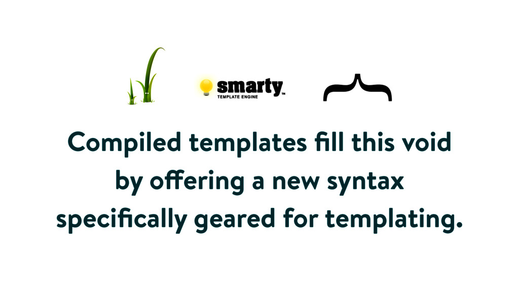 Compiled templates fill this void by offering a ...