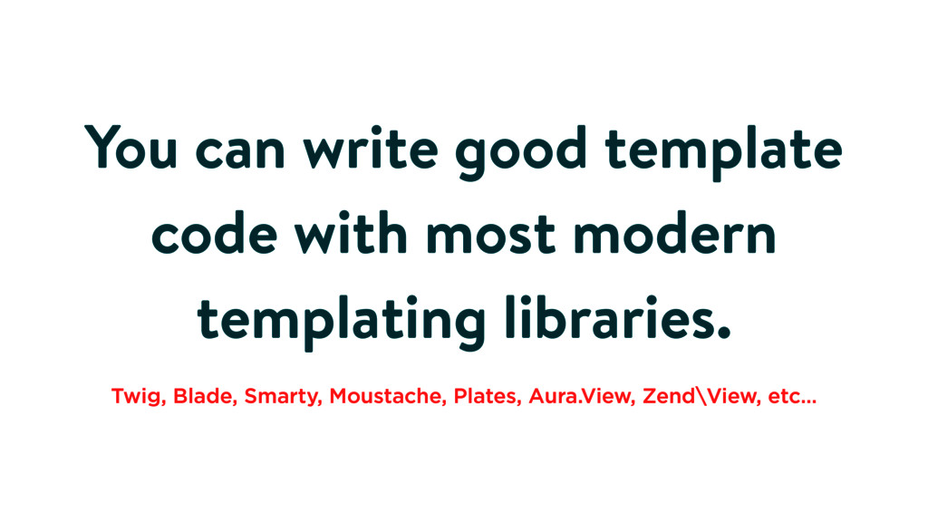 You can write good template code with most mode...