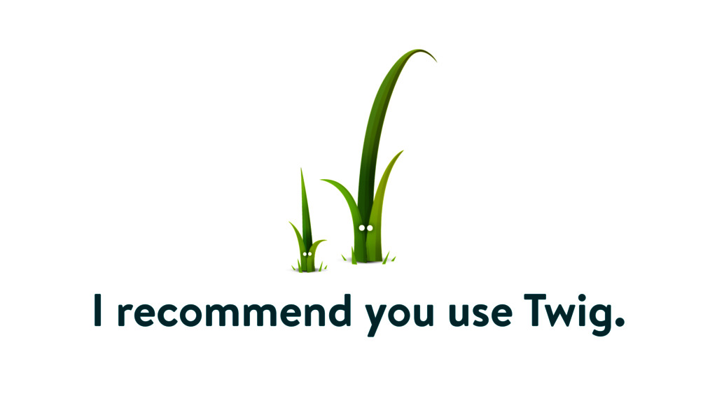 I recommend you use Twig.