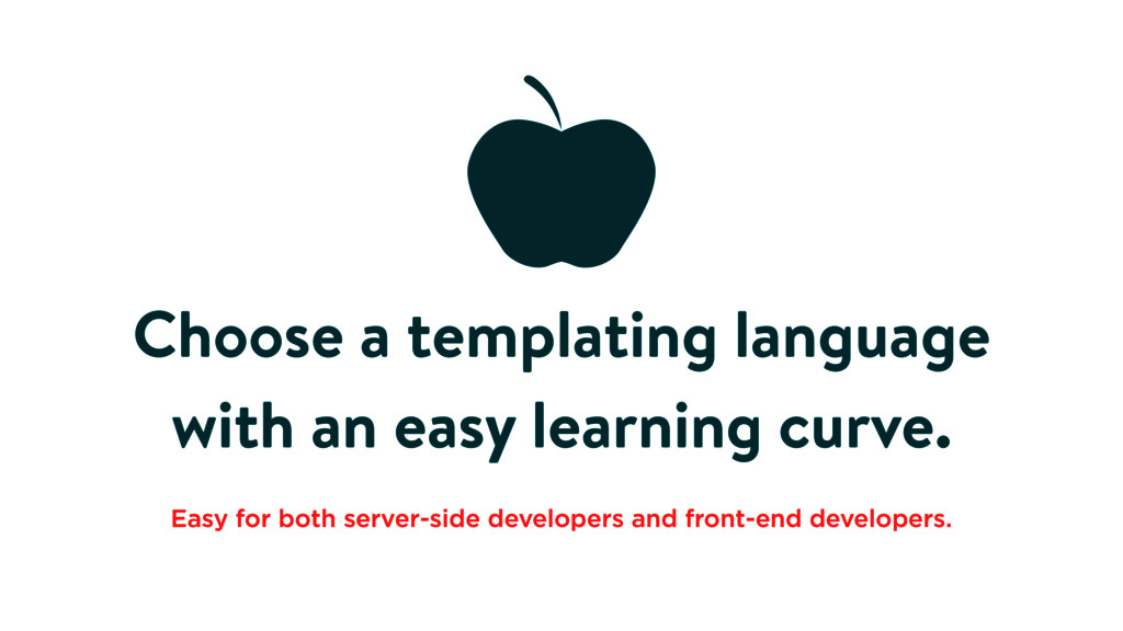 Choose a templating language with an easy learn...