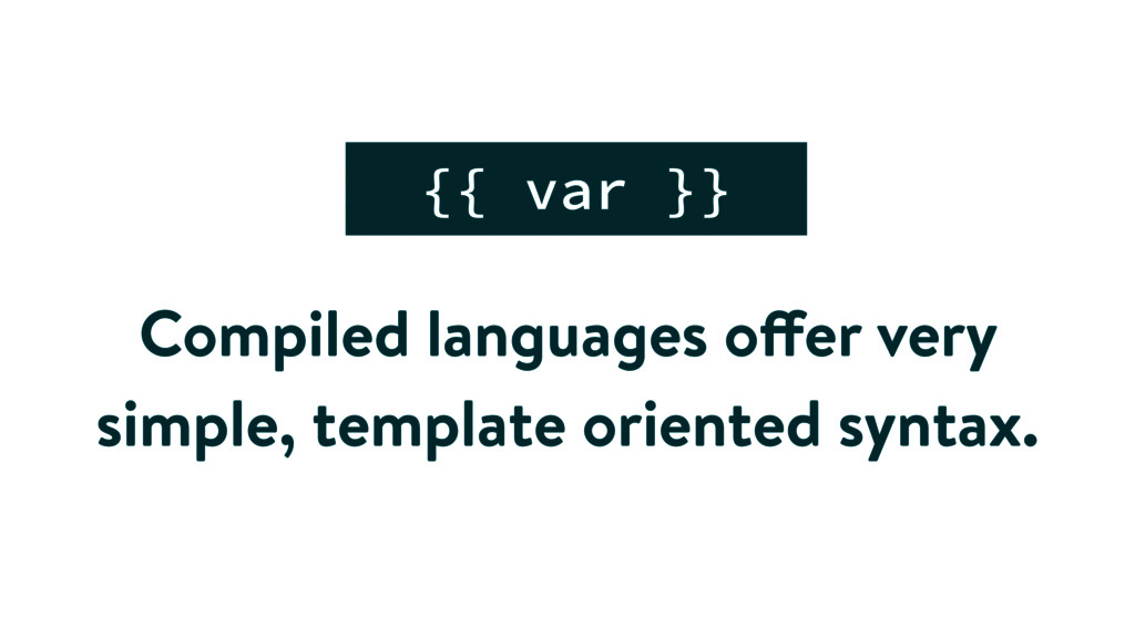 Compiled languages offer very simple, template ...