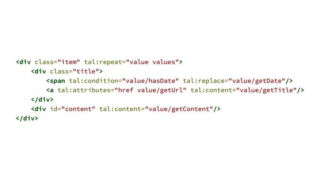 """<div class=""""item"""" tal:repeat=""""value values""""> <d..."""