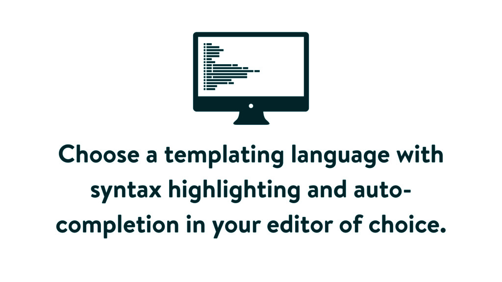 Choose a templating language with syntax highli...