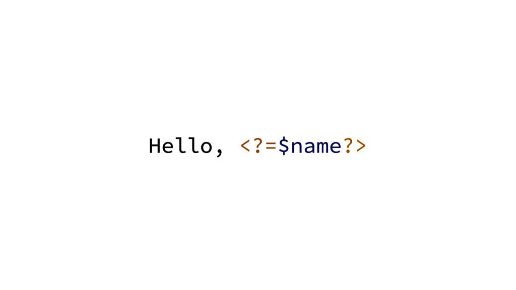 Hello, <?=$name?>