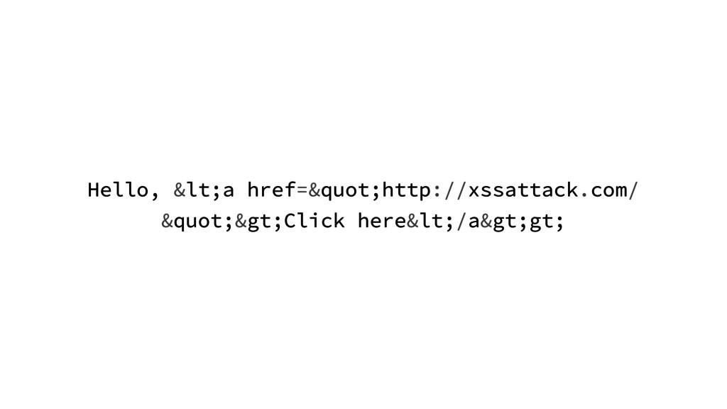 """Hello, <a href=""""http://xssattack.com/ &..."""