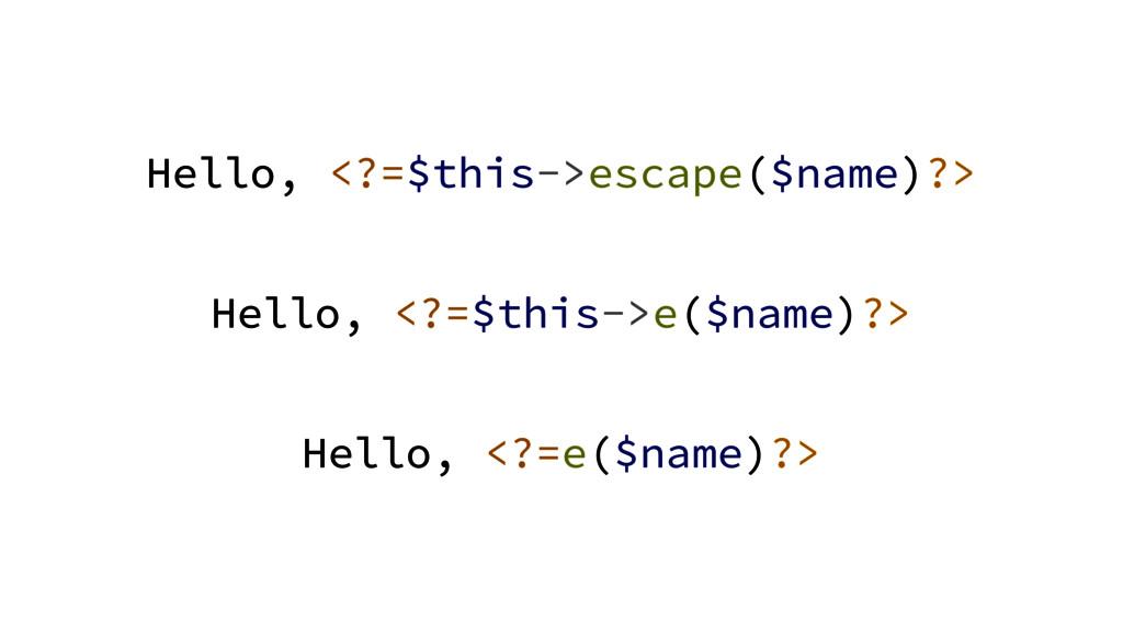 Hello, <?=$this->escape($name)?> Hello, <?=$thi...